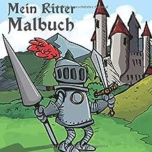 Mein Ritter Malbuch: 50 einzigartige Ritter Motive zum Ausmalen für Kinder ab 6+ Jahren. (German Edition)