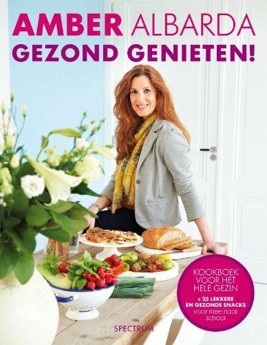 Gezond genieten!: Kookboek voor het hele gezin