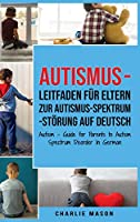Autismus - Leitfaden fuer Eltern zur Autismus-Spektrum-Stoerung Auf Deutsch/ Autism - Guide for Parents to Autism Spectrum Disorder In German