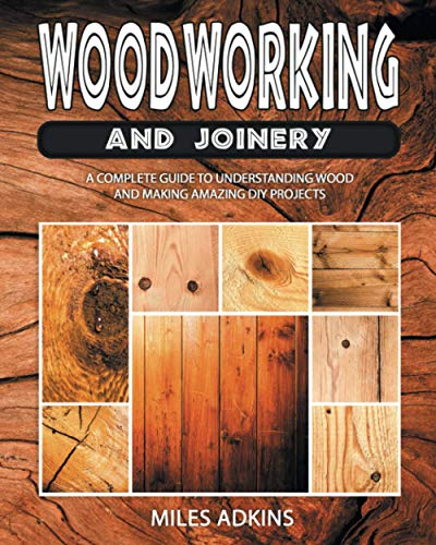 Compare Textbook Prices for WOODWORKING AND JOINERY: A Complete Guide to Understanding Wood and Making Amazing DIY Projects  ISBN 9798721684951 by Adkins, Miles