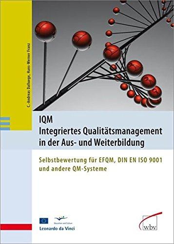 IQM - Integriertes Qualitätsmanagement in der Aus- und Weiterbildung: Selbstbewertung für EFQM, DIN EN ISO 9001 und andere QM-Systeme