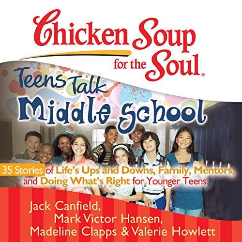 Chicken Soup for the Soul: Teens Talk Middle School - 35 Stories of Life's Ups and Downs Titelbild