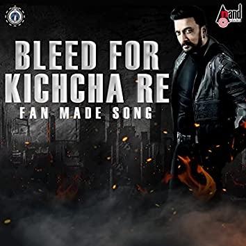 Bleed For Kichcha Re Fan Made Song