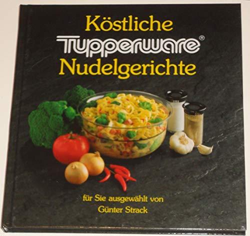 Köstliche Tupperware Nudelgerichte - Für Sie ausgewählt von Günter Strack