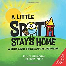 A Little SPOT Stays Home: A Story About Viruses And Safe Distancing PDF