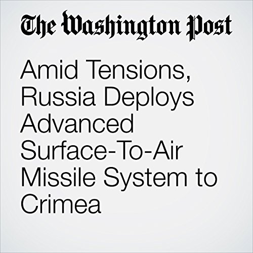 Amid Tensions, Russia Deploys Advanced Surface-To-Air Missile System to Crimea cover art