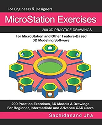 MicroStation Exercises: 200 3D Practice Drawings For MicroStation and Other Feature-Based 3D Modeling Software