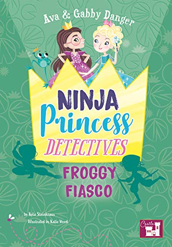 Froggy Fiasco (Ava and Gabby Danger: Ninja Princess Detectives)