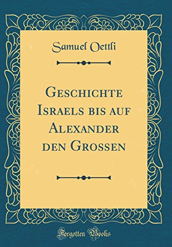 Geschichte Israels bis auf Alexander den Großen (Classic Reprint)
