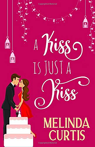 A Kiss is Just a Kiss: A Laugh Out Loud Romantic Comedy About Billionaires (The Kissing Test, Band 1)