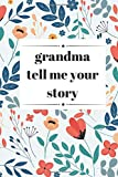 grandma tell me your story: Large size 6x 9 (15.24cm x 22.86cm) and Beautiful premium matte cover and Beautiful 120 page|Memories and Keepsakes for ... Journal|grandmother's guided journal