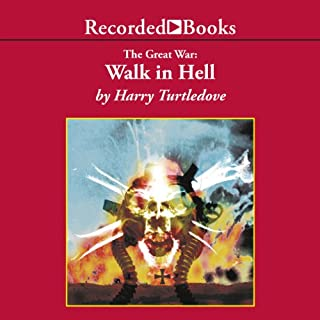 Walk in Hell     The Great War, Book 2              Written by:                                                                                                                                 Harry Turtledove                               Narrated by:                                                                                                                                 George Guidall                      Length: 23 hrs and 30 mins     2 ratings     Overall 5.0