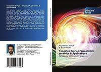 Tungsten Bronze Ferroelectric ceramics & Applications: Ferroelectric & Piezoelectric properties