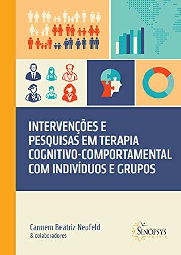 Intervenções e Pesquisas em Terapia Cognitivo-Comportamental com indivíduos e grupos