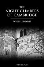 The Night Climbers of Cambridge (The Cult Classic Bible of Buildering, Bouldering, Climbing, Free Running and Parkour)