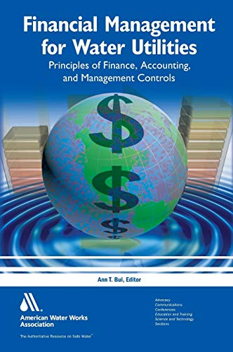 Compare Textbook Prices for Financial Management for Water Utilities: Principles of Finance, Accounting and Management Controls 2nd Ed Edition ISBN 9781583218594 by Bui, Ann T.