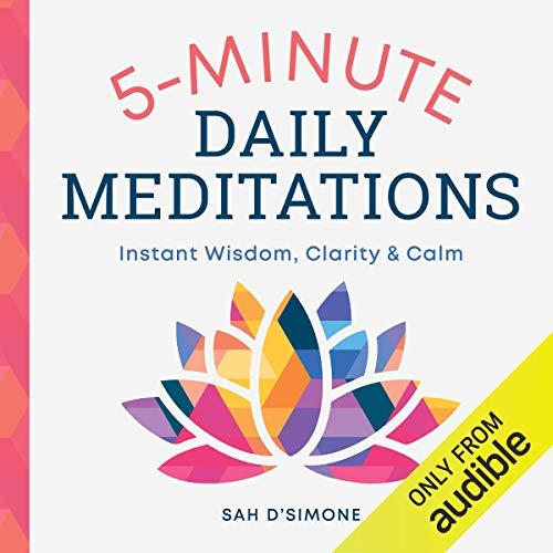 5 Minute Daily Meditations: Instant Wisdom, Clarity & Calm