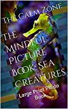 The Mindful Picture Book: Sea Creatures: Large Print Photo Book with activities for seniors with Dementia/Alzheimer's/ Brain Injury from stroke that are ... Injury) (English Edition)