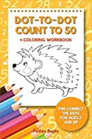 Dot-To-Dot Count to 50 + Coloring Workbook: Fun Connect the Dots for Ages 5 and Up