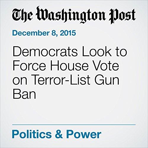 『Democrats Look to Force House Vote on Terror-List Gun Ban』のカバーアート