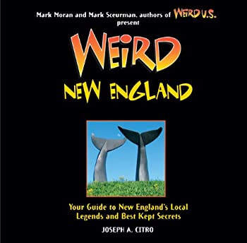 Weird New England  Your Guide to New England s Local Legends and Best Kept Secrets