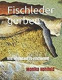 Fischleder gerben: Von Fischhaut zu Fischleder