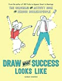 Draw What Success Looks Like: The Colouring and Activity Book for Serious Businesspeople