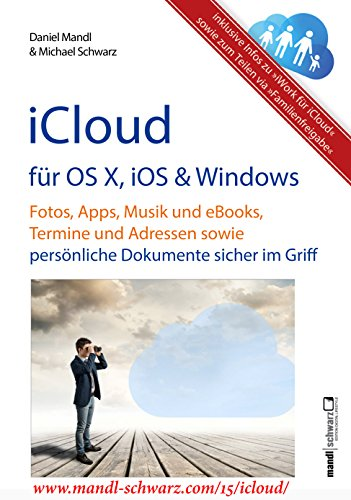 iCloud auf Mac (OS X), Apple-Mobilgeräten (iOS) und auf Windows-PC: Fotos, Apps, Musik und eBooks, Termine und Adressen sowie persönliche Dokumente sicher im Griff (German Edition)