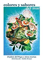 Colores y sabores del mar. El plato del Papa y otras recetas
