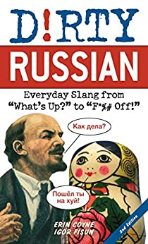 """Dirty Russian: Second Edition: Everyday Slang from """"What's Up?"""" to """"F*%# Off!"""" by [Erin Coyne, Igor Fisun]"""