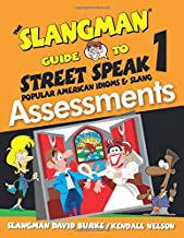 The Slangman Guide to Street Speak 1 - ASSESSMENTS: Popular American Idioms & Slang