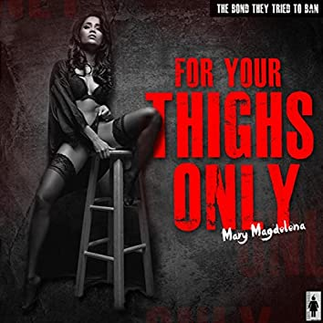 For Your Thighs Only