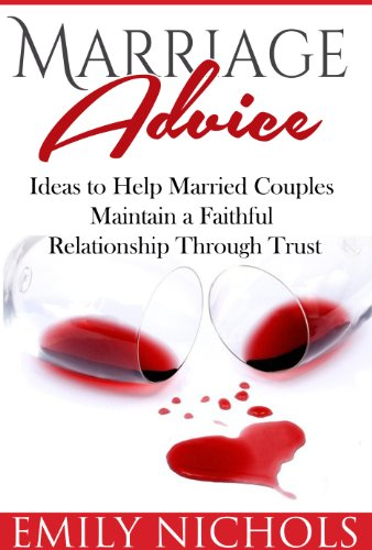 Marriage Advice: Ideas to Help Married Couples Maintain a Faithful Relationship Through Trust (Trust Issues and Marriage Help)