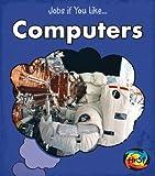Computers (Jobs If You Like...)