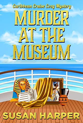 Murder at the Museum (Caribbean Cruise Cozy Mystery Book 10) by [Susan Harper]