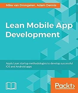 Lean Mobile App Development: Apply Lean startup methodologies to ...
