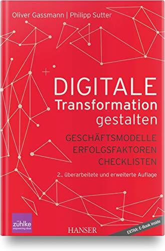 Digitale Transformation gestalten: Geschäftsmodelle, Erfolgsfaktoren, Checklisten