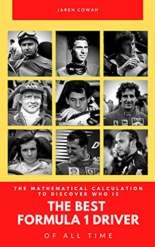 THE MATHEMATICAL CALCULATION TO DISCOVER WHO IS THE BEST FORMULA 1 DRIVER OF ALL TIME: Comparative analysis of the best drivers (English Edition)