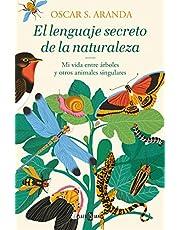 El lenguaje secreto de la naturaleza: Descubre la inteligencia y las emociones de animales y plantas (Éxitos)