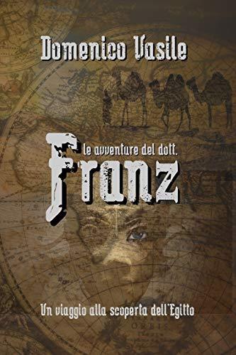 LE AVVENTURE DEL DOTT. FRANZ: Un viaggio alla scoperta dell'Egitto ( archeologia, miti egizi )