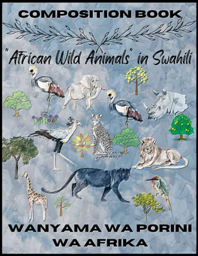 Composition Book African Wild Animals In Swahili Wanyama Wa Polini Wa Africa: Notebook Safari Animals Lover Cover With Swahili Name College Ruled Exercise Book