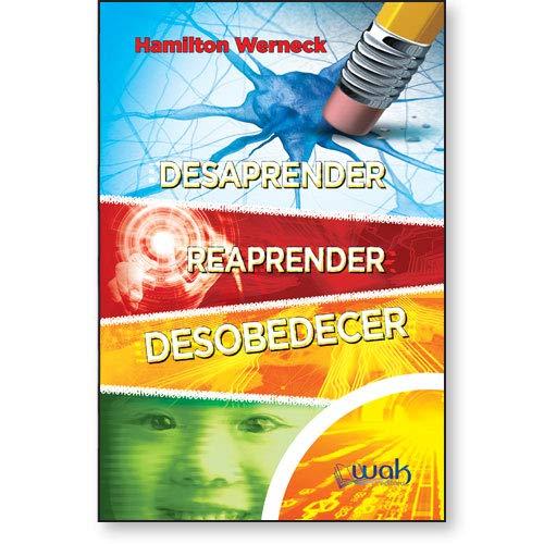 Desaprender Reaprender E Desobedecer