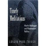 Timely Meditations: Martin Heidegger and Postmodern Politics by Leslie Thiele(1995-05-26)