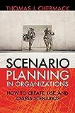 Scenario Planning in Organizations: How to Create, Use, and Assess Scenarios (The Berrett-Koehler Organizational Performance Series)