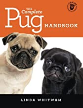 The Complete Pug Handbook: The Essential Guide For New & Prospective Pug Owners (Canine Handbooks)