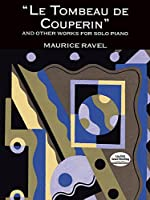"""Ravel: Le Tombeau De Couperin"""" and Other Works for Solo Piano"""