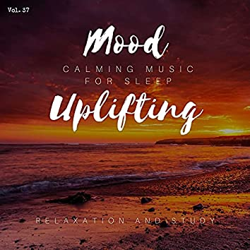 Mood Uplifting - Calming Music For Sleep, Relaxation And Study, Vol. 37