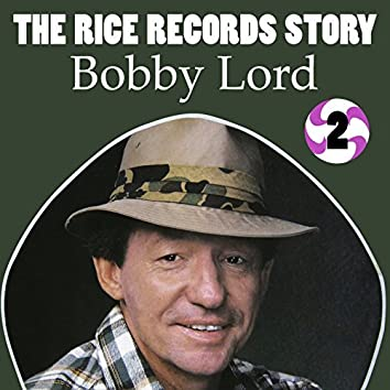 The Rice Records Story: Bobby Lord, Vol. 2