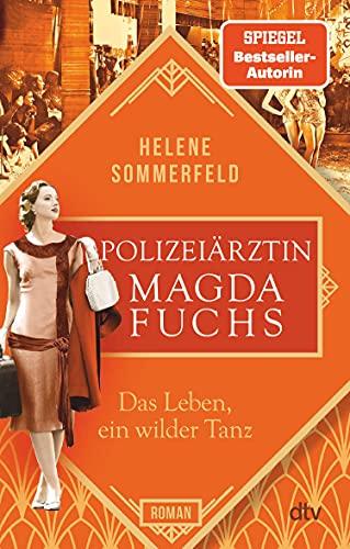 Polizeiärztin Magda Fuchs – Das Leben, ein wilder Tanz: Roman (Polizeiärztin Magda Fuchs-Serie 3)