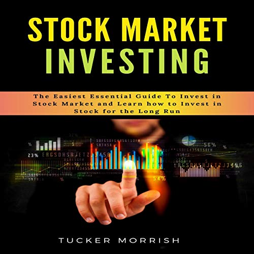 Stock Market Investing: The Easiest Essential Guide to Invest in Stock Market and Learn How to Invest in Stock for the Long Run